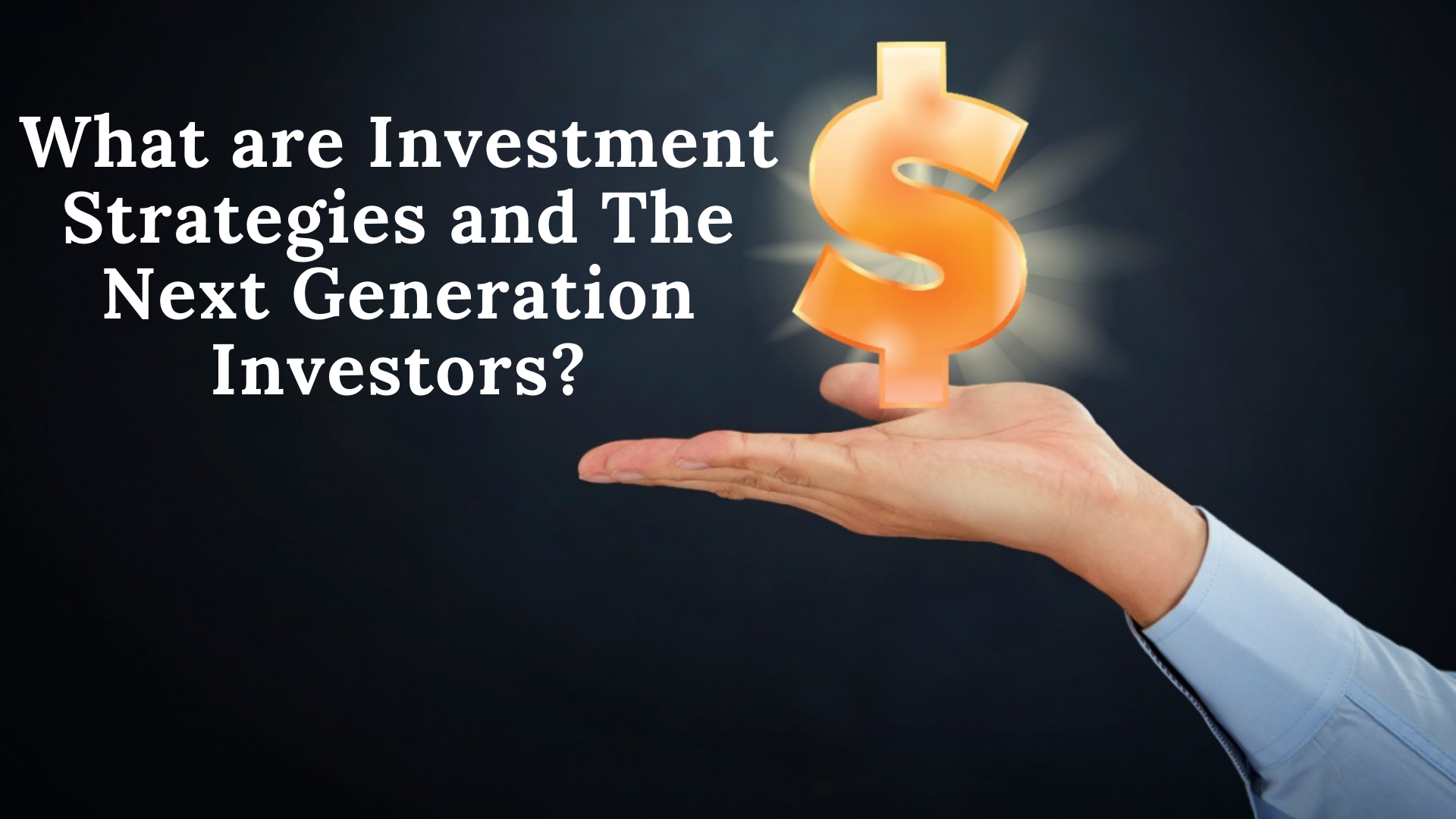 What are Investment Strategies and the Next Generation Investors?