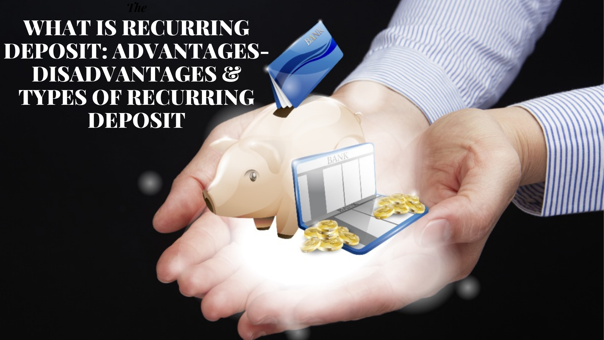 What is Recurring Deposit: Advantages-Disadvantages & Types of Recurring Deposit